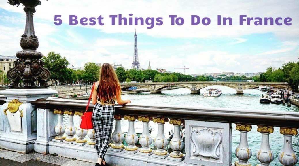5 Best Things To Do In France